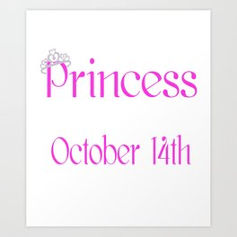 A Princess Is Born On October 14th Funny Birthday Art Print