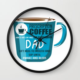 Prescription Coffee Dad Loving Father And Coffee Drinker Gift Wall Clock