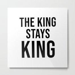 The King Stays King Metal Print