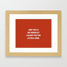 Are You a BD Needle? Cause You're Ultra-Fine Framed Art Print