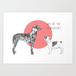 Why are you so negative? Art Print
