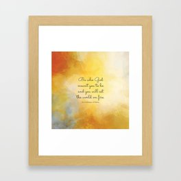 Be who God meant you to be and you will set the world on fire. St Catherine of Siena Framed Art Print