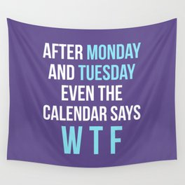 After Monday and Tuesday Even The Calendar Says WTF (Ultra Violet) Wall Tapestry