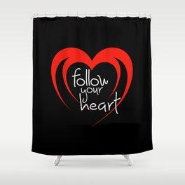 Heart follow your heart black Shower Curtain
