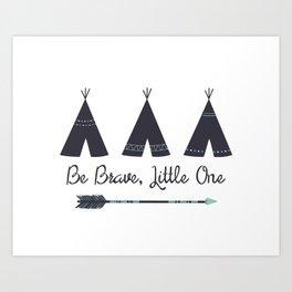 Be Brave, Little One Art Print