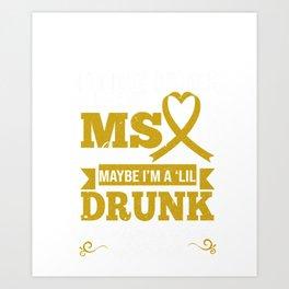 I'm Not Drunk I Have MS Okay Maybe I'm A 'Lil Drunk hoodie Art Print