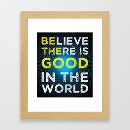 Believe There Is Good In The World Framed Art Print