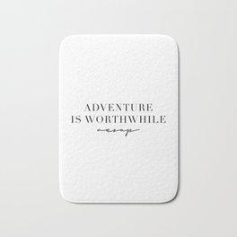 Adventure Is Worthwhile. -Aesop Bath Mat