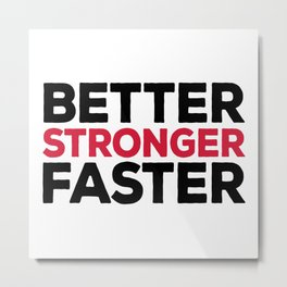 Better Stronger Faster Gym Quote Metal Print