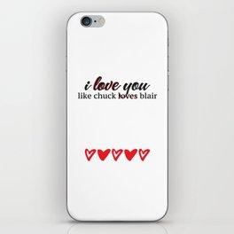 i love you like chuck loves blair iPhone Skin