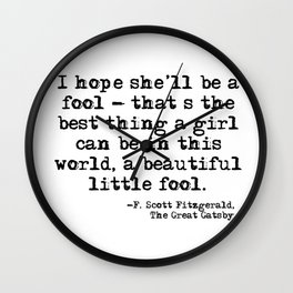 I hope she'll be a fool - F Scott Fitzgerald Wall Clock