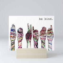 Be kind. Mini Art Print
