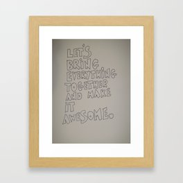 Let's bring everything together and make it awesome Framed Art Print