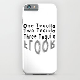 One Tequila Two Tequila Three Tequila FLOOR iPhone Case