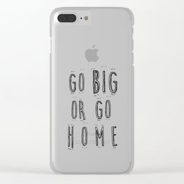 Go Big Or Go Home - Typography Black and White Clear iPhone Case
