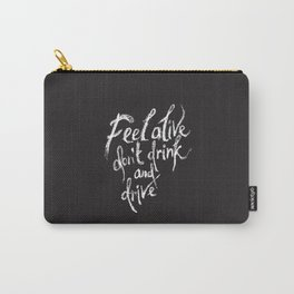 feel alive don't drink and drive Carry-All Pouch