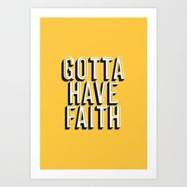 Gotta Have Faith Art Print