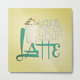 Take Me to your Latte Metal Print