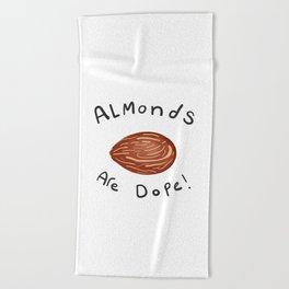 Almonds are dope! Beach Towel