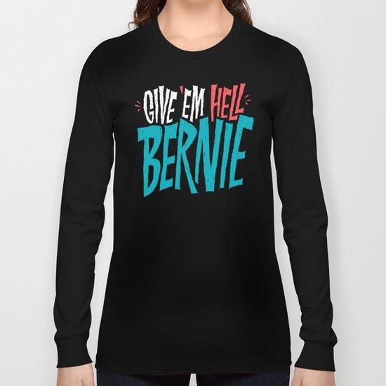 Give 'em Hell Bernie Long Sleeve T-shirt