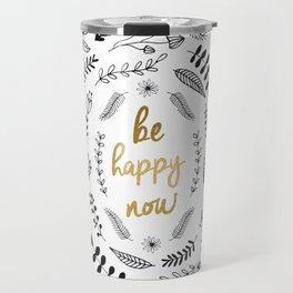 BE HAPPY NOW Travel Mug