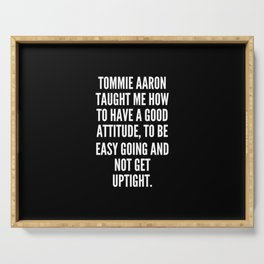 Tommie Aaron taught me how to have a good attitude to be easy going and not get uptight Serving Tray