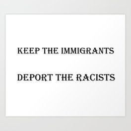 Keep the Immigrants Deport the Racists Art Print