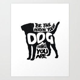 Be the person your dog thinks you are - Labrador Art Print