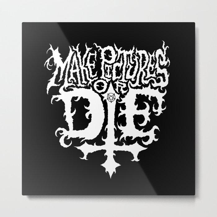 Make Pictures or Die Metal Print