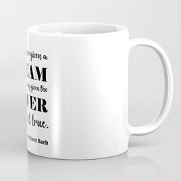 You are never given a dream without also being given the power to make it come true Coffee Mug