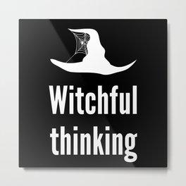 Halloween Pun - Witchful Thinking Metal Print