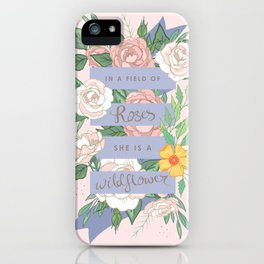 In A Field of Roses She Is A Wildflower iPhone Case