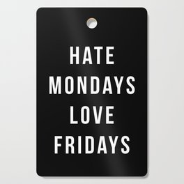 Hate Mondays Funny Quote Cutting Board