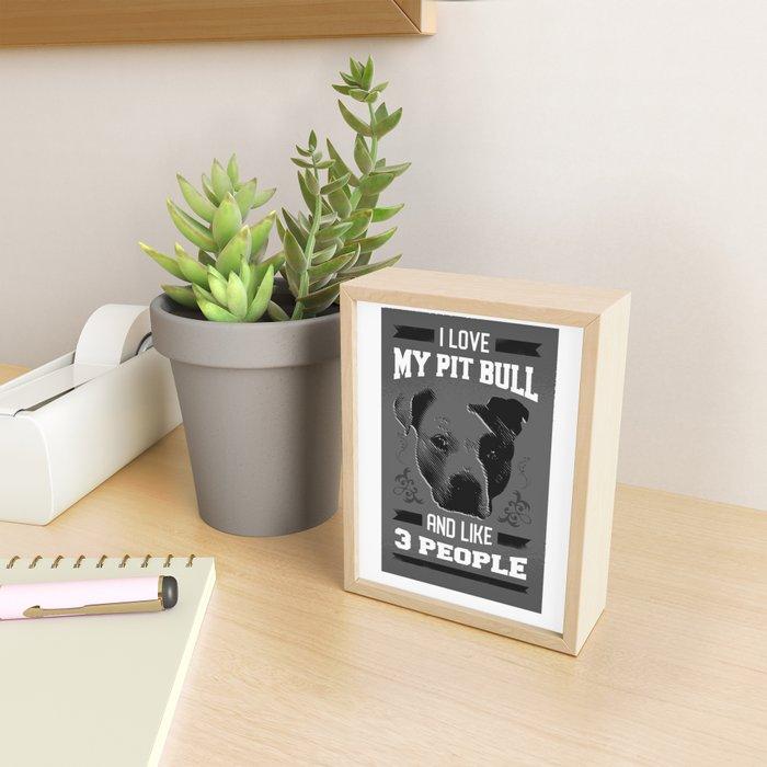Cute Dog Lover Art I Love My Pit Bull And Like Three People In Black And White Framed Mini Art Print