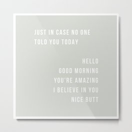 Just In Case No One Told You Today Hello Good Morning You're Amazing I Believe In You Nice Butt Minimal Green Metal Print