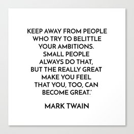 KEEP AWAY FROM PEOPLE WHO TRY TO BELITTLE YOUR AMBITIONS Canvas Print