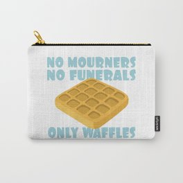 No Mourners No Funerals Only Waffles Carry-All Pouch