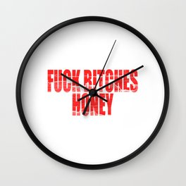Fuck Bitches Honey T-shirt design for a sweet rejection. Sweet as Bee but crazy bitch? Perfect tee  Wall Clock