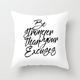 Inspirational Print Be Stronger Than Your Excuses Motivational Print Black and White Art Throw Pillow