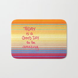 Today is a good day to be Amazing  Bath Mat