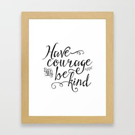 Have Courage and Be Kind (BW) Framed Art Print
