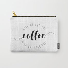 Give Me All The Coffee & No One Gets Hurt Carry-All Pouch