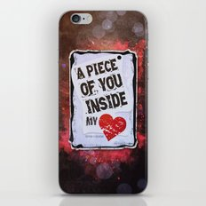 A piece of you inside my heart iPhone & iPod Skin