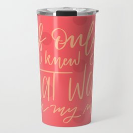 If only you knew what was on my mind Travel Mug