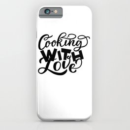 Cooking with love - Funny hand drawn quotes illustration. Funny humor. Life sayings. Sarcastic funny quotes. iPhone Case