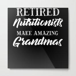 Retired Nutritionists Make Amazing Grandmas Metal Print