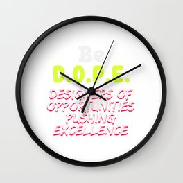 Empowerment Excellence Tshirt Design Be dope Wall Clock