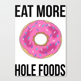 Eat More Hole Foods Canvas Print