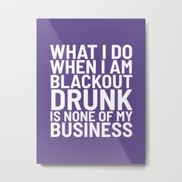 What I Do When I am Blackout Drunk is None of My Business (Ultra Violet) Metal Print