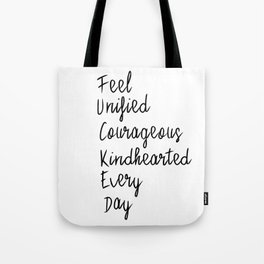 Feel unified courageous kindhearted every day Tote Bag